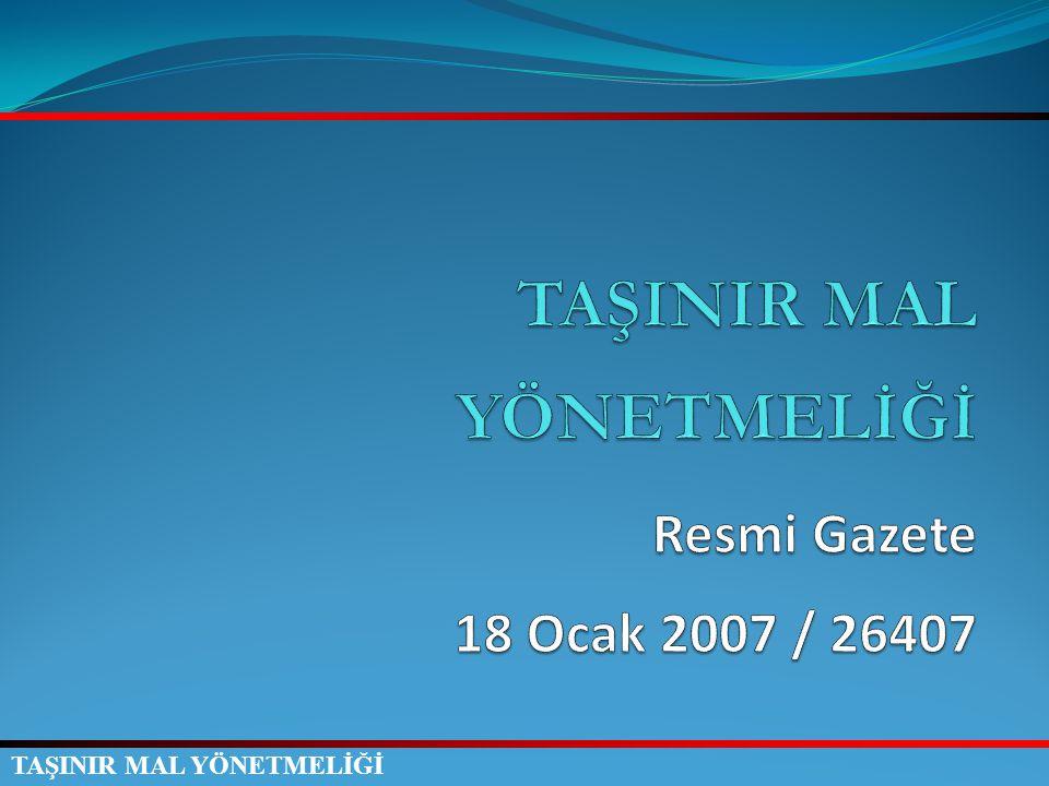 TAŞINIR MAL YÖNETMELİĞİ Resmi Gazete 18 Ocak 2007 / 26407