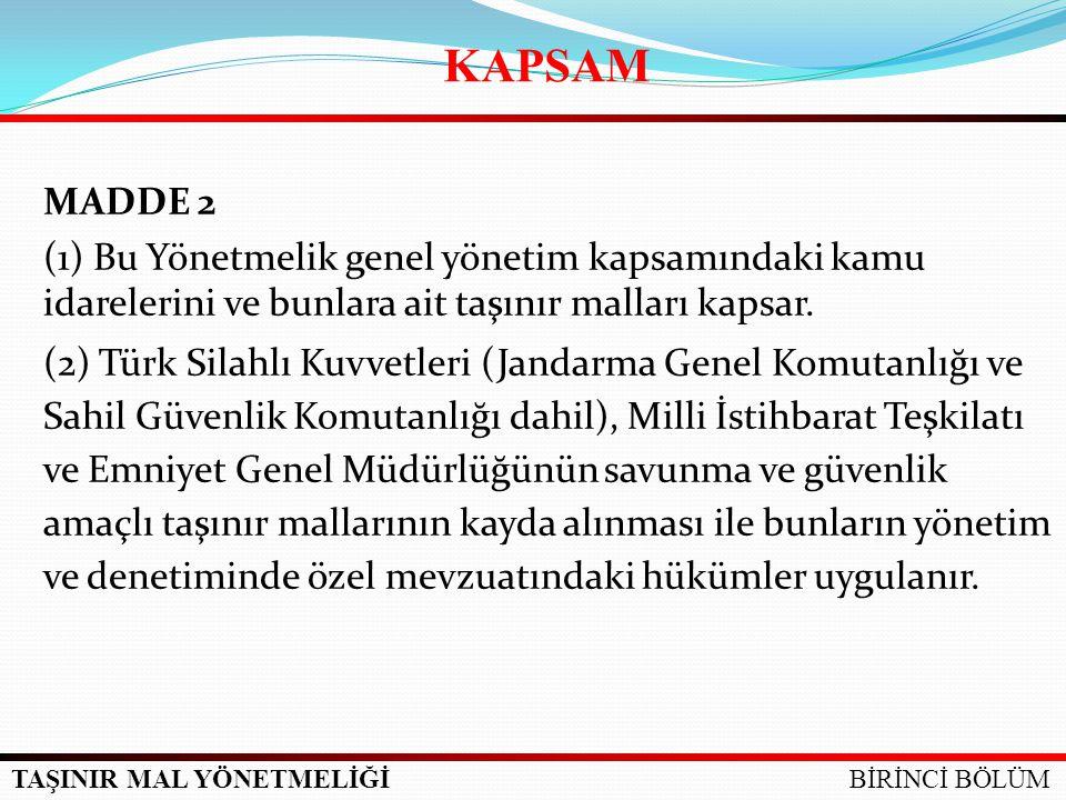 KAPSAM MADDE 2. (1) Bu Yönetmelik genel yönetim kapsamındaki kamu idarelerini ve bunlara ait taşınır malları kapsar.