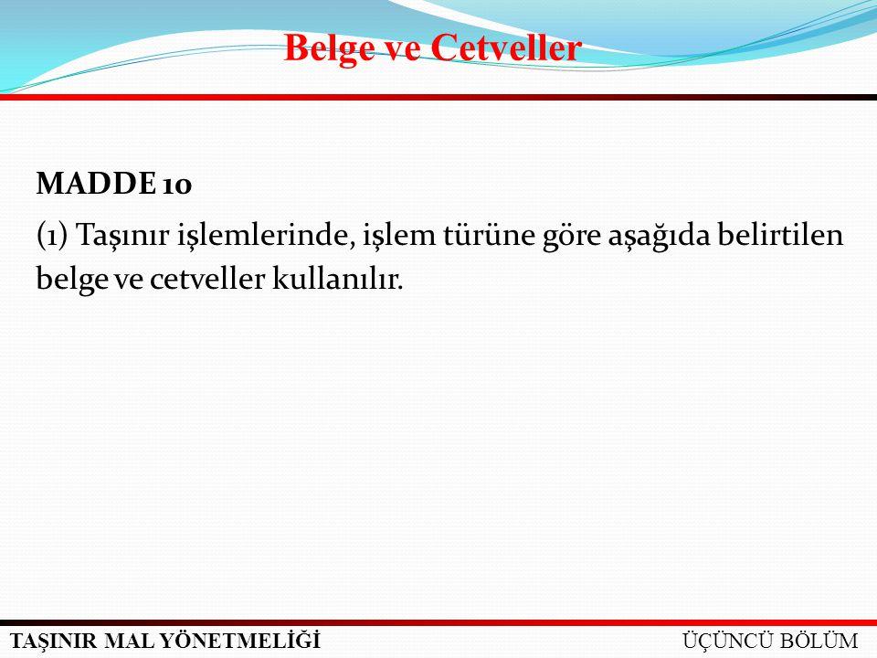 Belge ve Cetveller MADDE 10 (1) Taşınır işlemlerinde, işlem türüne göre aşağıda belirtilen belge ve cetveller kullanılır.