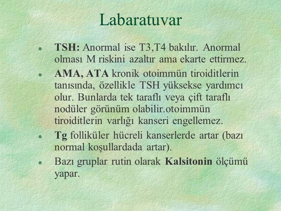 Labaratuvar TSH: Anormal ise T3,T4 bakılır. Anormal olması M riskini azaltır ama ekarte ettirmez.