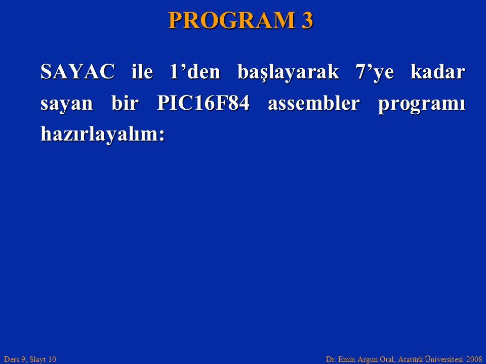 PROGRAM 3 SAYAC ile 1'den başlayarak 7'ye kadar sayan bir PIC16F84 assembler programı hazırlayalım: