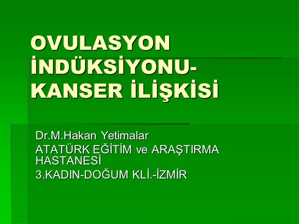 OVULASYON İNDÜKSİYONU-KANSER İLİŞKİSİ