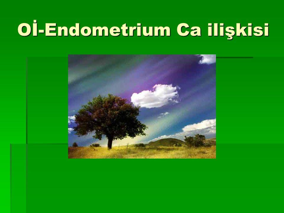 Oİ-Endometrium Ca ilişkisi