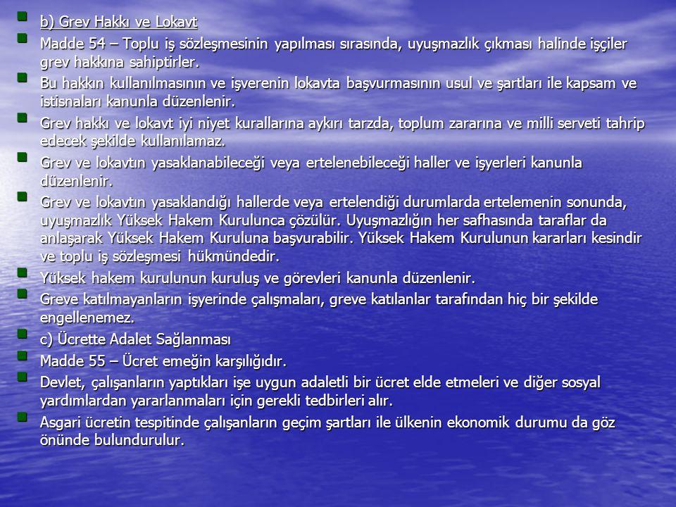 b) Grev Hakkı ve Lokavt Madde 54 – Toplu iş sözleşmesinin yapılması sırasında, uyuşmazlık çıkması halinde işçiler grev hakkına sahiptirler.