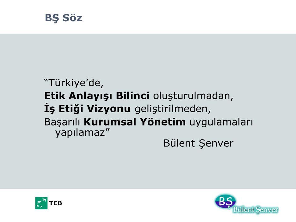 BŞ Söz Türkiye'de, Etik Anlayışı Bilinci oluşturulmadan, İş Etiği Vizyonu geliştirilmeden,
