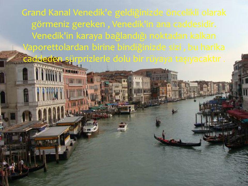 Grand Kanal Venedik e geldiğinizde öncelikli olarak görmeniz gereken , Venedik in ana caddesidir.