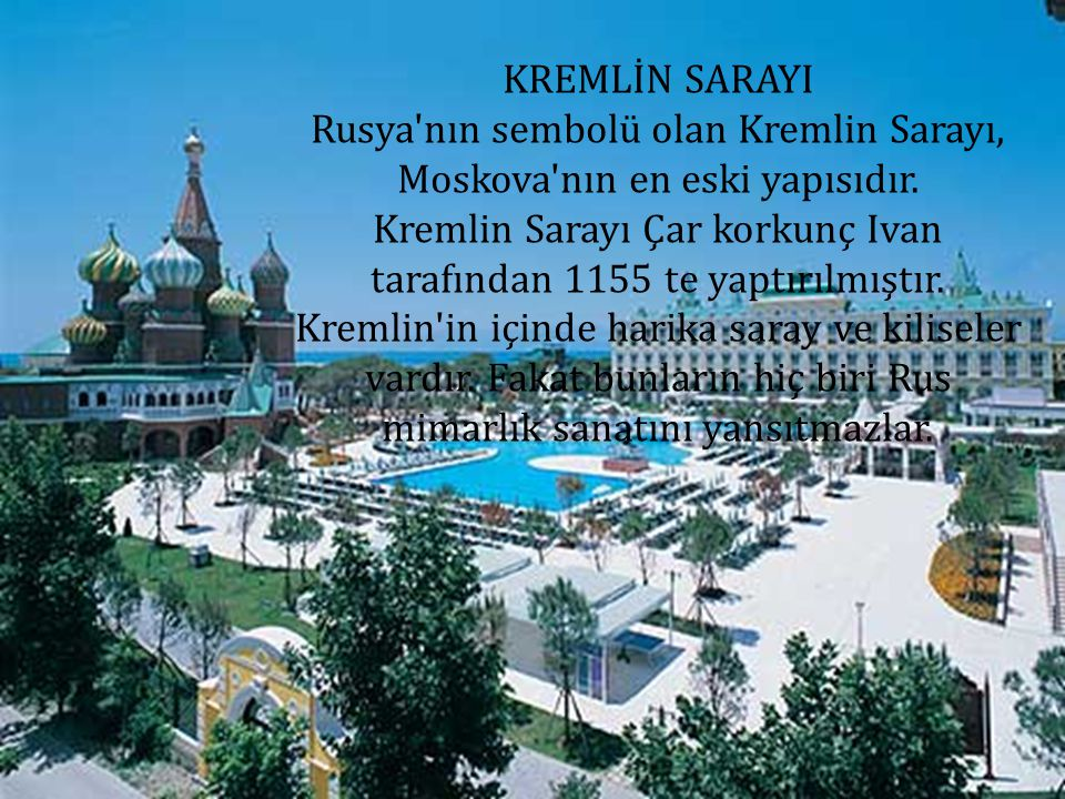 Rusya nın sembolü olan Kremlin Sarayı, Moskova nın en eski yapısıdır.