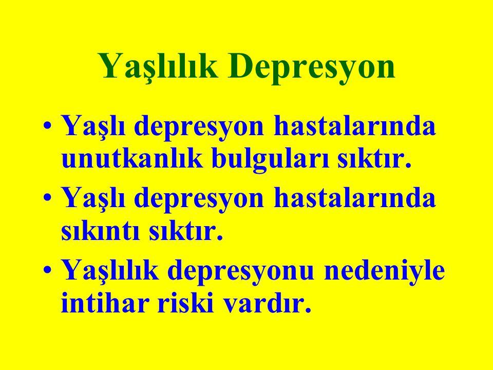 Yaşlılık Depresyon Yaşlı depresyon hastalarında unutkanlık bulguları sıktır. Yaşlı depresyon hastalarında sıkıntı sıktır.