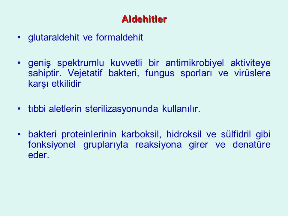 Aldehitler glutaraldehit ve formaldehit.