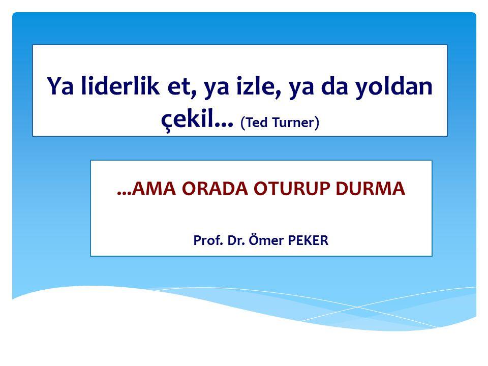 Ya liderlik et, ya izle, ya da yoldan çekil... (Ted Turner)