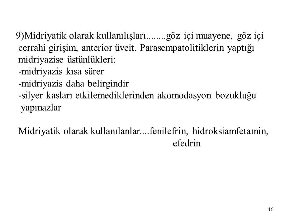 9)Midriyatik olarak kullanılışları........göz içi muayene, göz içi