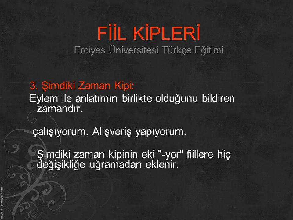 FİİL KİPLERİ Erciyes Üniversitesi Türkçe Eğitimi