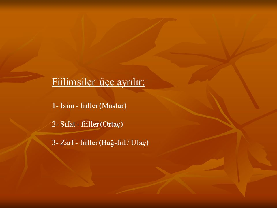 Fiilimsiler üçe ayrılır: