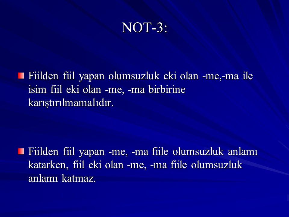 NOT-3: Fiilden fiil yapan olumsuzluk eki olan -me,-ma ile isim fiil eki olan -me, -ma birbirine karıştırılmamalıdır.