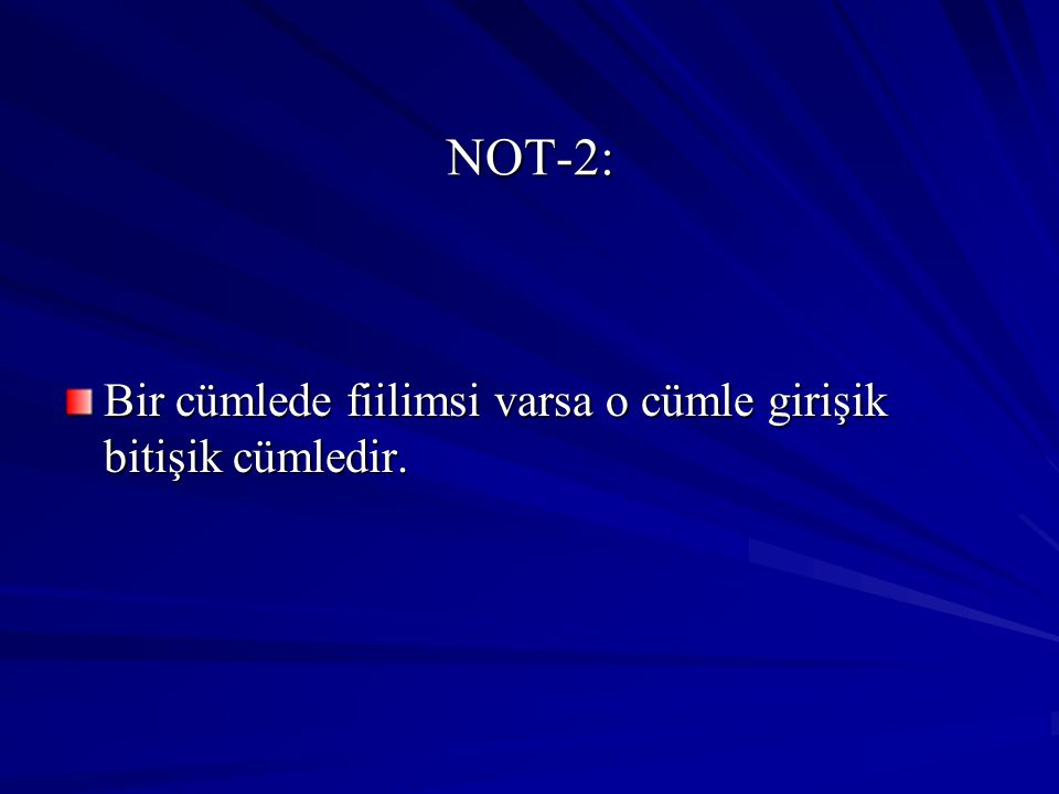 NOT-2: Bir cümlede fiilimsi varsa o cümle girişik bitişik cümledir.