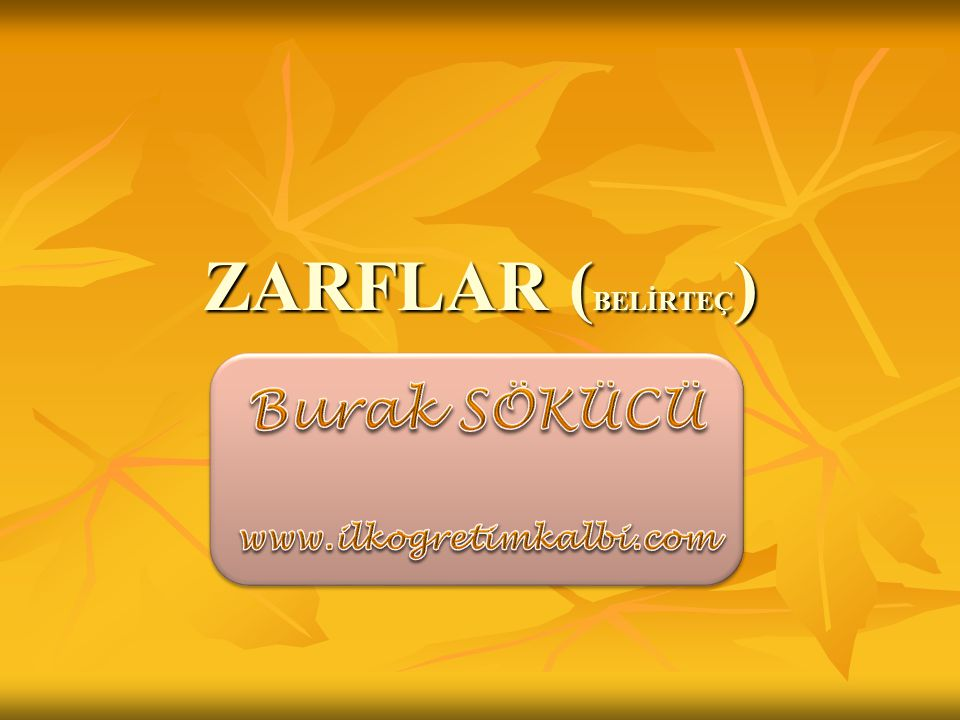 ZARFLAR (BELİRTEÇ) Burak SÖKÜCÜ www.ilkogretimkalbi.com