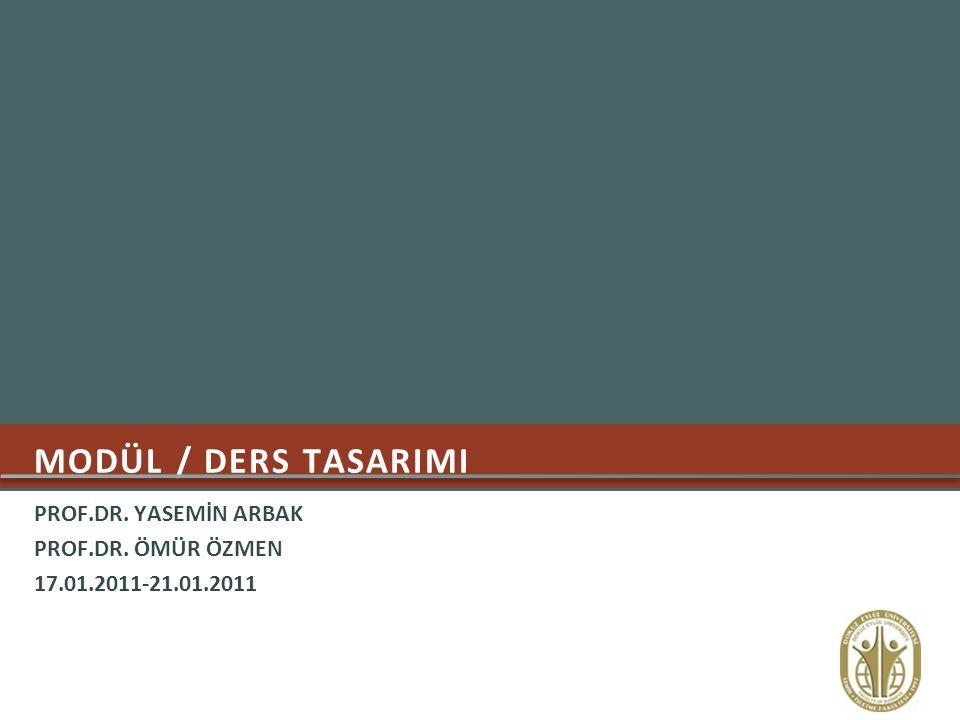 PROF.DR. YASEMİN ARBAK PROF.DR. ÖMÜR ÖZMEN 17.01.2011-21.01.2011