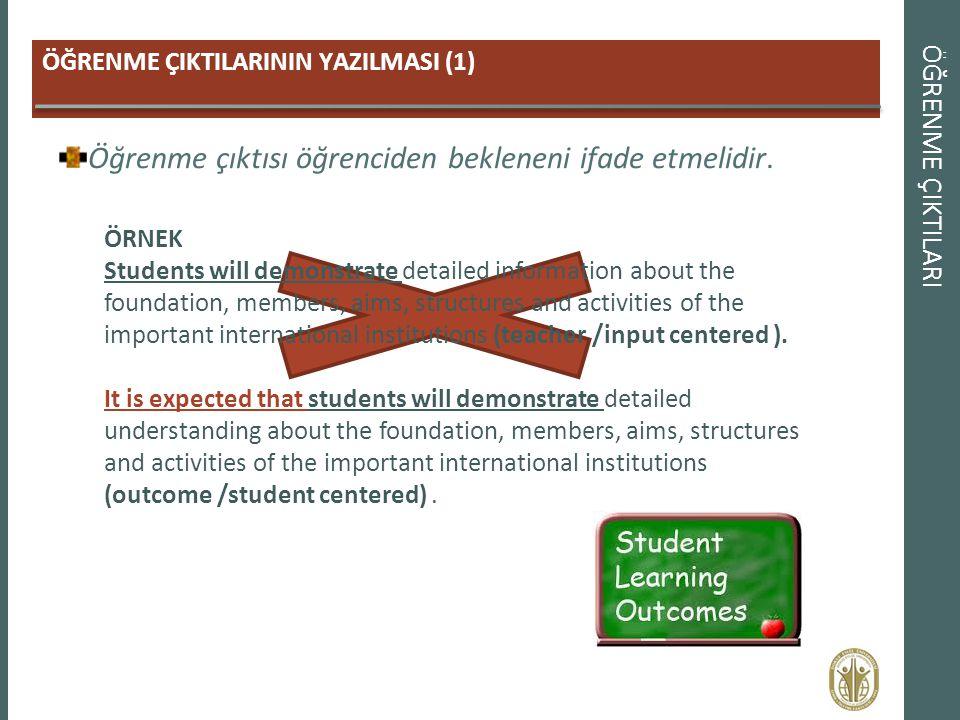 Öğrenme çıktısı öğrenciden bekleneni ifade etmelidir.