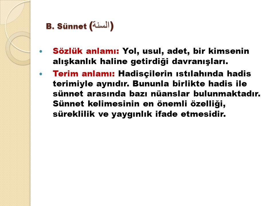 B. Sünnet (السنة) Sözlük anlamı: Yol, usul, adet, bir kimsenin alışkanlık haline getirdiği davranışları.