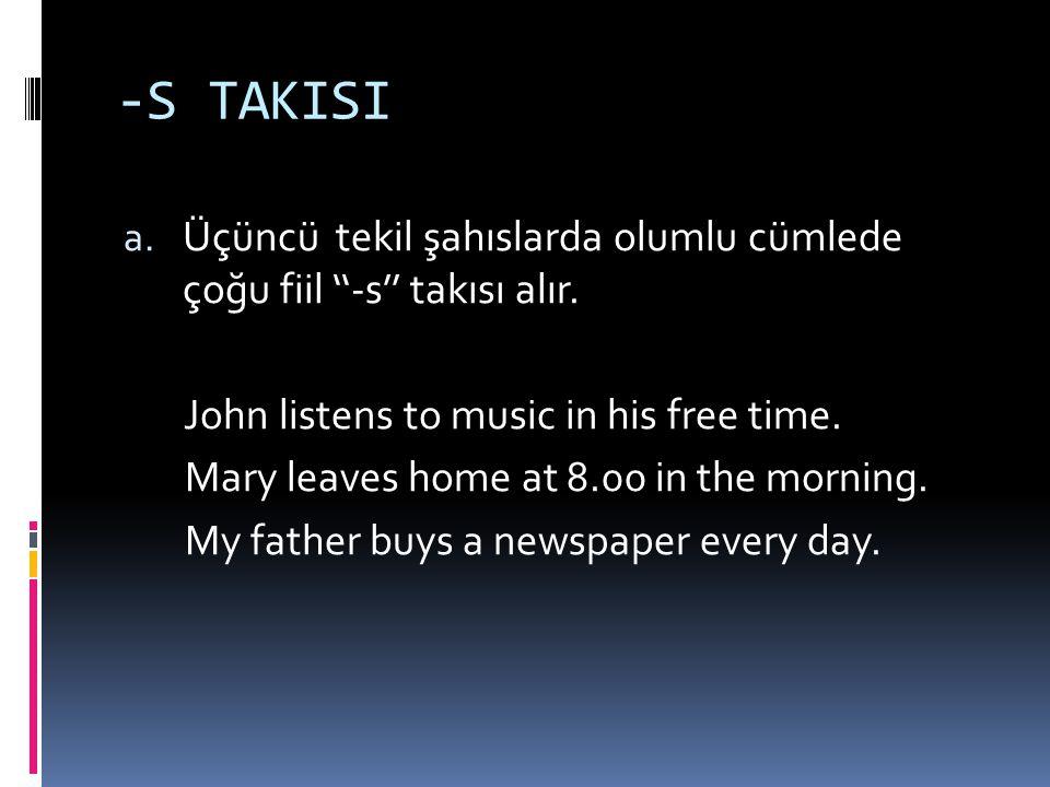 -S TAKISI Üçüncü tekil şahıslarda olumlu cümlede çoğu fiil ''-s'' takısı alır. John listens to music in his free time.