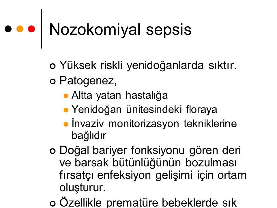 Nozokomiyal sepsis Yüksek riskli yenidoğanlarda sıktır. Patogenez,