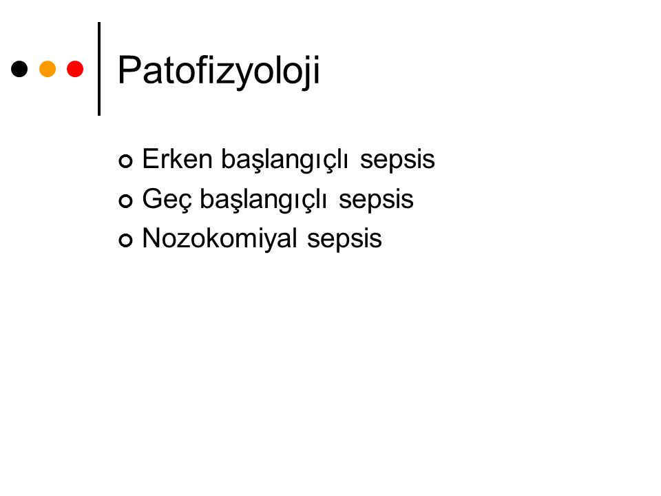 Patofizyoloji Erken başlangıçlı sepsis Geç başlangıçlı sepsis