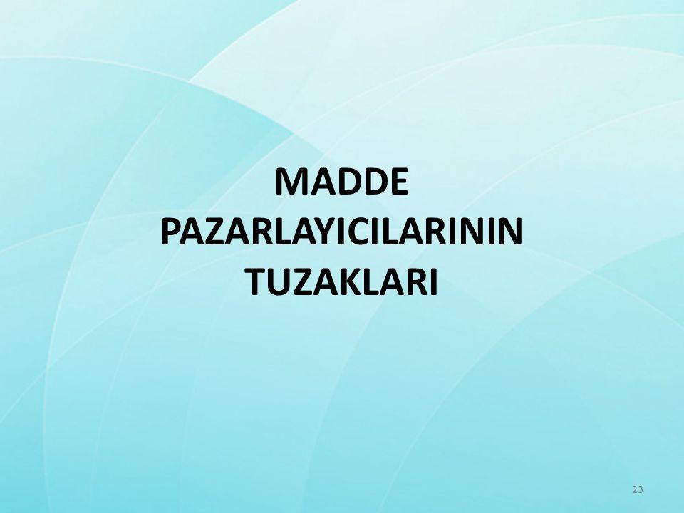 MADDE PAZARLAYICILARININ TUZAKLARI