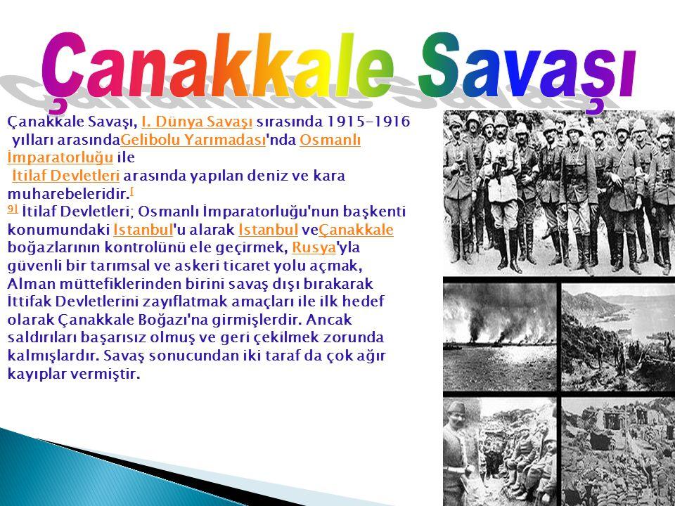 Çanakkale Savaşı Çanakkale Savaşı, I. Dünya Savaşı sırasında 1915-1916