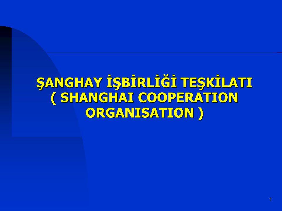 ŞANGHAY İŞBİRLİĞİ TEŞKİLATI ( SHANGHAI COOPERATION ORGANISATION )