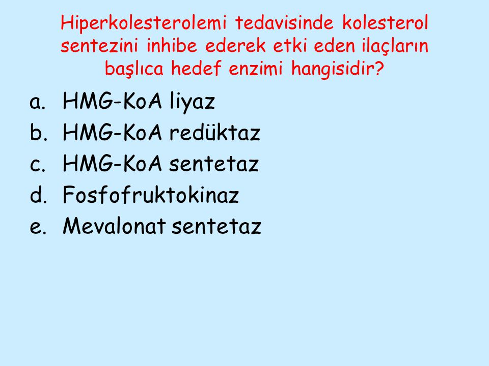 HMG-KoA liyaz HMG-KoA redüktaz HMG-KoA sentetaz Fosfofruktokinaz