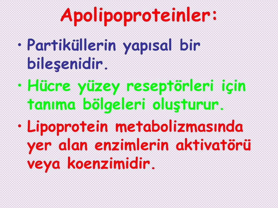 Apolipoproteinler: Partiküllerin yapısal bir bileşenidir.