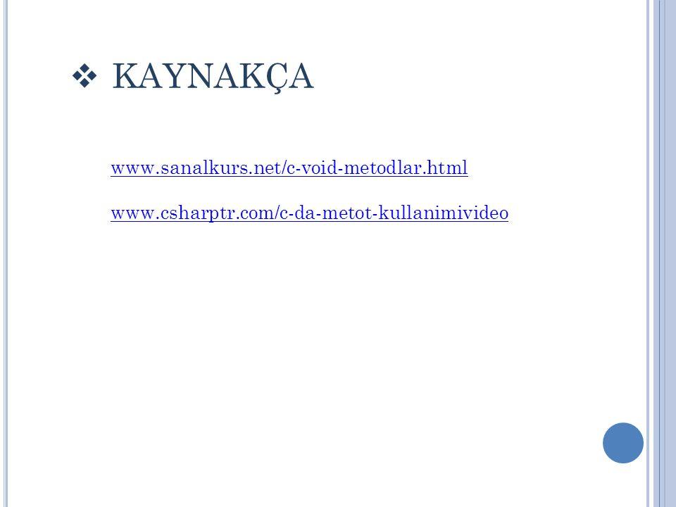 KAYNAKÇA www.sanalkurs.net/c-void-metodlar.html