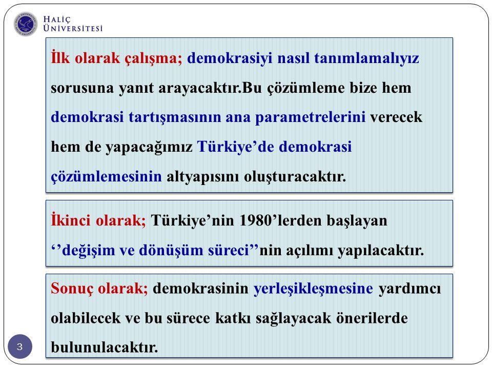 İlk olarak çalışma; demokrasiyi nasıl tanımlamalıyız sorusuna yanıt arayacaktır.Bu çözümleme bize hem demokrasi tartışmasının ana parametrelerini verecek hem de yapacağımız Türkiye'de demokrasi çözümlemesinin altyapısını oluşturacaktır.