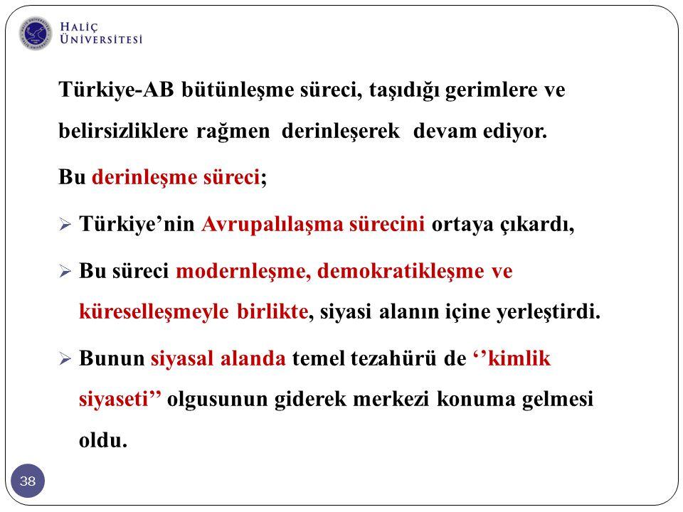 Türkiye-AB bütünleşme süreci, taşıdığı gerimlere ve belirsizliklere rağmen derinleşerek devam ediyor.