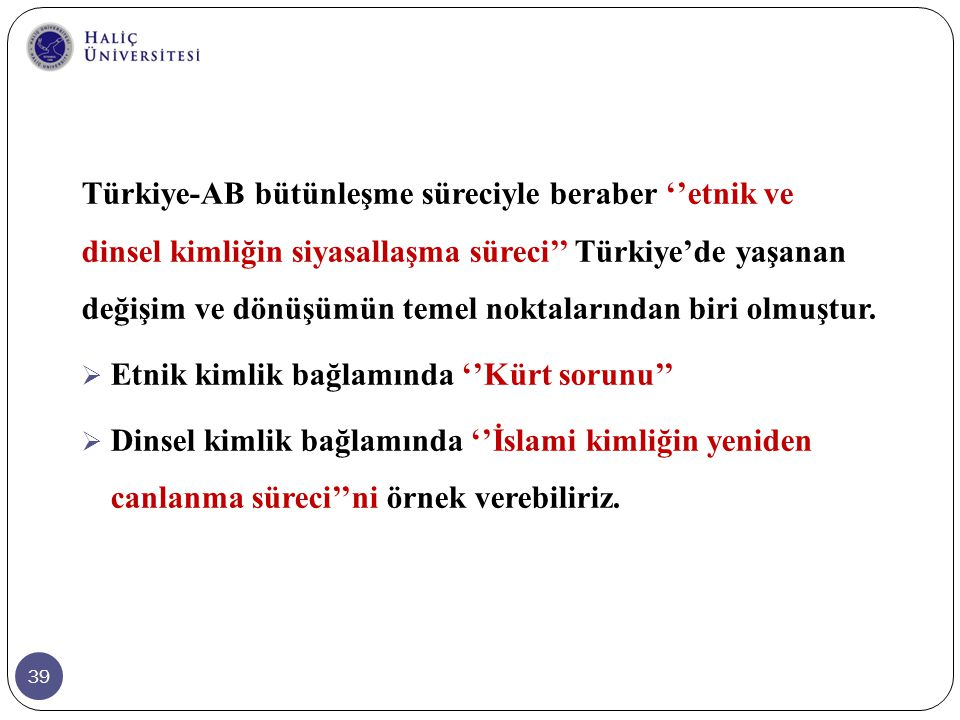 Türkiye-AB bütünleşme süreciyle beraber ''etnik ve dinsel kimliğin siyasallaşma süreci'' Türkiye'de yaşanan değişim ve dönüşümün temel noktalarından biri olmuştur.