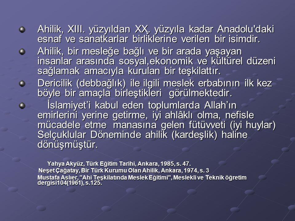 . Ahilik, XIII. yüzyıldan XX. yüzyıla kadar Anadolu daki esnaf ve sanatkarlar birliklerine verilen bir isimdir.