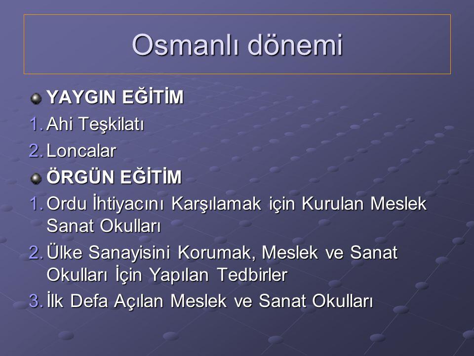 Osmanlı dönemi YAYGIN EĞİTİM Ahi Teşkilatı Loncalar ÖRGÜN EĞİTİM