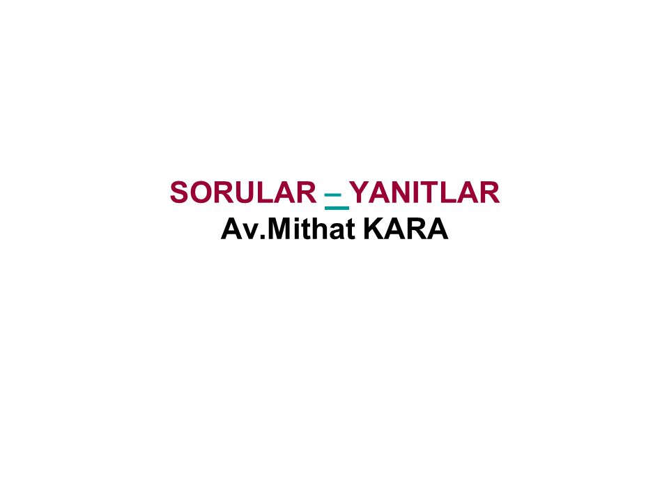 SORULAR – YANITLAR Av.Mithat KARA