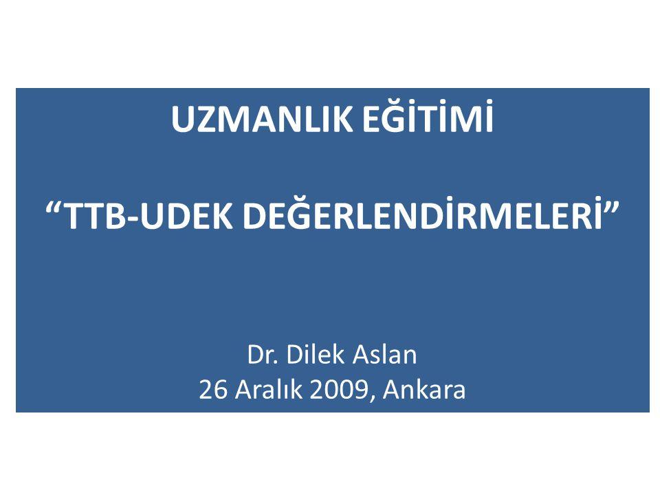 UZMANLIK EĞİTİMİ TTB-UDEK DEĞERLENDİRMELERİ Dr