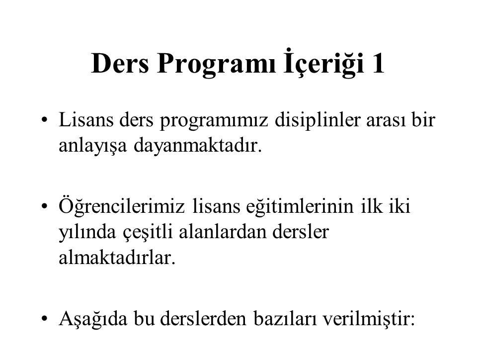 Ders Programı İçeriği 1 Lisans ders programımız disiplinler arası bir anlayışa dayanmaktadır.