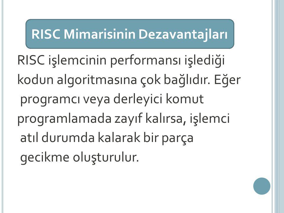 RISC Mimarisinin Dezavantajları