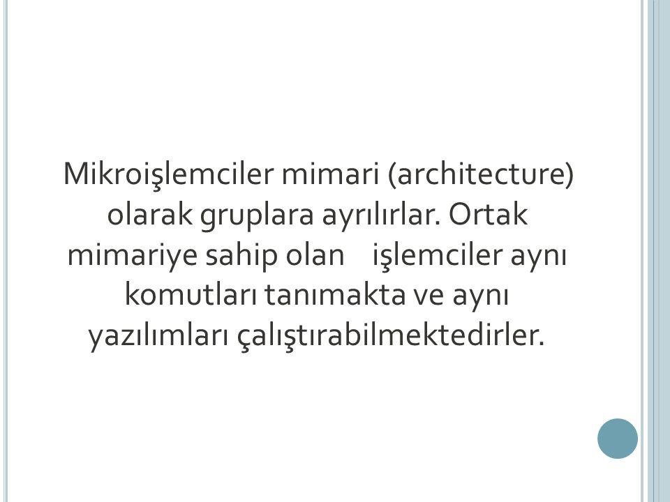 Mikroişlemciler mimari (architecture) olarak gruplara ayrılırlar