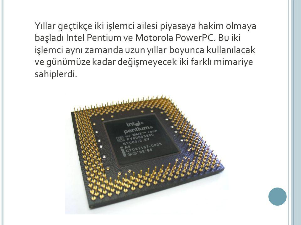 Yıllar geçtikçe iki işlemci ailesi piyasaya hakim olmaya başladı Intel Pentium ve Motorola PowerPC.