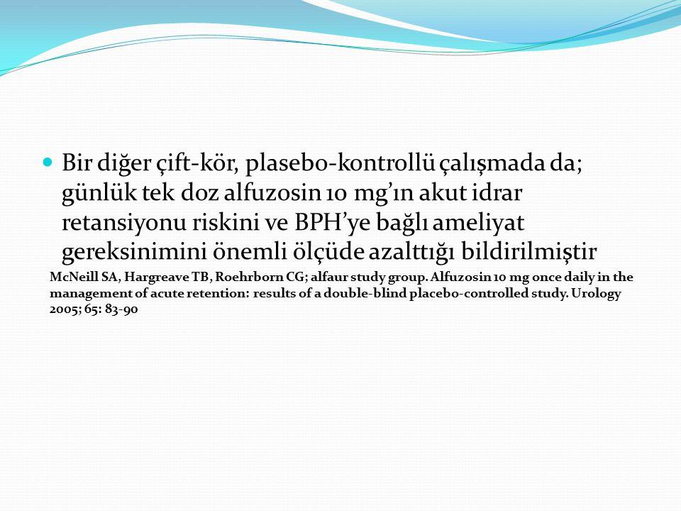 Bir diğer çift-kör, plasebo-kontrollü çalışmada da; günlük tek doz alfuzosin 10 mg'ın akut idrar retansiyonu riskini ve BPH'ye bağlı ameliyat gereksinimini önemli ölçüde azalttığı bildirilmiştir