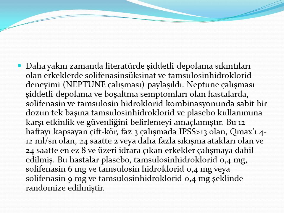 Daha yakın zamanda literatürde şiddetli depolama sıkıntıları olan erkeklerde solifenasinsüksinat ve tamsulosinhidroklorid deneyimi (NEPTUNE çalışması) paylaşıldı.