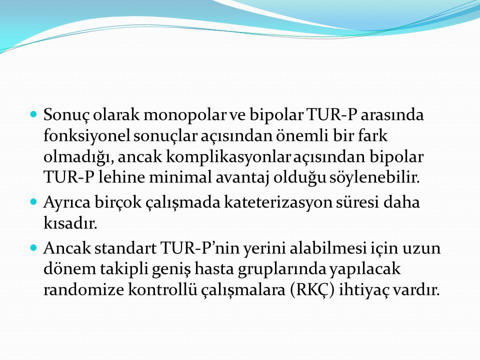 Sonuç olarak monopolar ve bipolar TUR-P arasında fonksiyonel sonuçlar açısından önemli bir fark olmadığı, ancak komplikasyonlar açısından bipolar TUR-P lehine minimal avantaj olduğu söylenebilir.