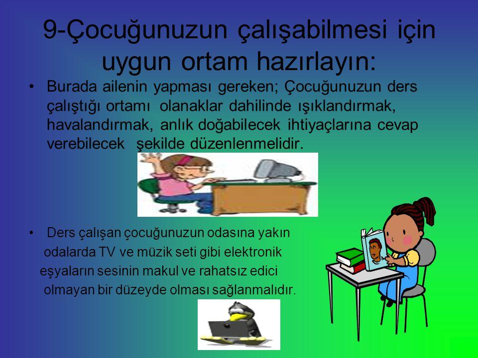 9-Çocuğunuzun çalışabilmesi için uygun ortam hazırlayın: