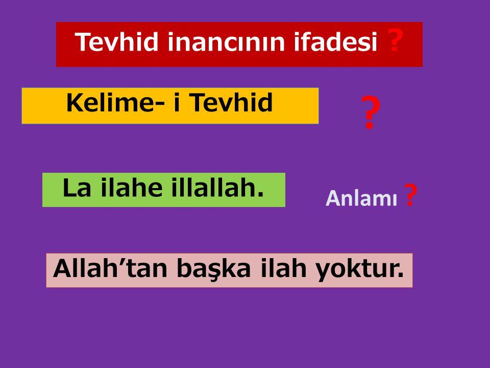 Tevhid inancının ifadesi Allah'tan başka ilah yoktur.
