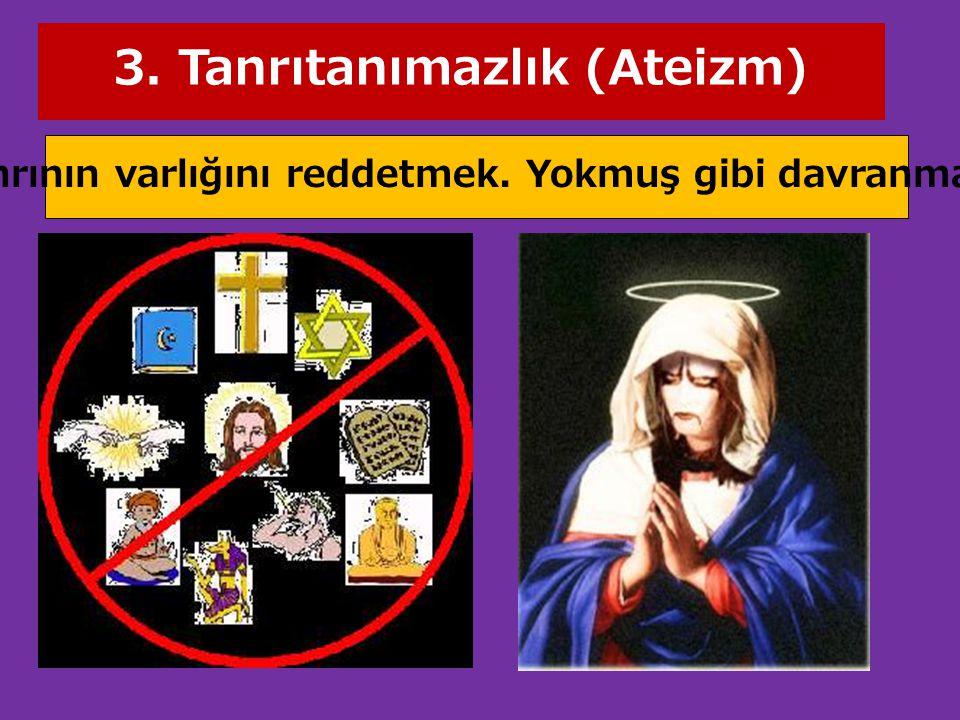 3. Tanrıtanımazlık (Ateizm)