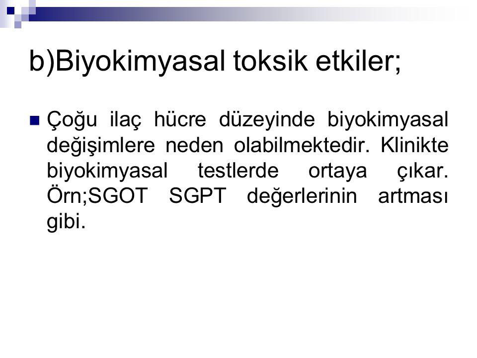 b)Biyokimyasal toksik etkiler;
